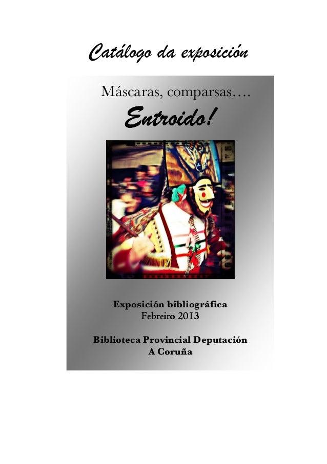 Catálogo da exposición Máscaras, comparsas….      Entroido!    Exposición bibliográfica         Febreiro 2013Biblioteca Pr...