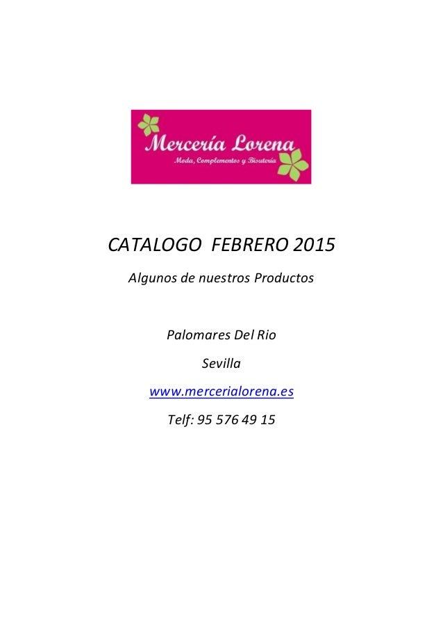 CATALOGO FEBRERO 2015 Algunos de nuestros Productos Palomares Del Rio Sevilla www.mercerialorena.es Telf: 95 576 49 15