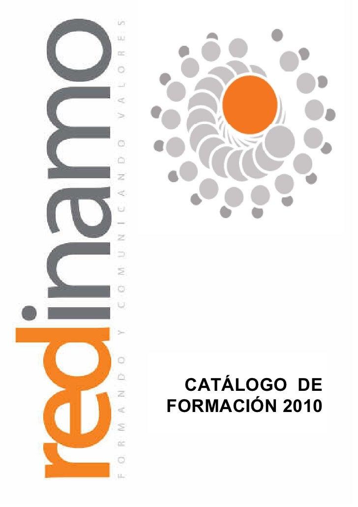 CATÁLOGO DE FORMACIÓN 2010 Trabajamos no desde los déficits, sino desde las capacidades de las personas                   ...