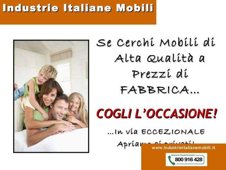 <ul><li>Se Cerchi Mobili di Alta Qualità a Prezzi di FABBRICA… </li></ul><ul><li>COGLI L'OCCASIONE! </li></ul><ul><li>… In...