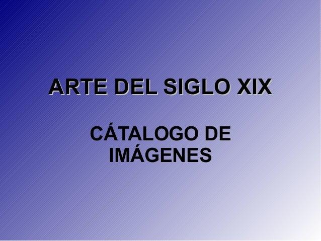 ARTE DEL SIGLO XIXARTE DEL SIGLO XIX CÁTALOGO DE IMÁGENES