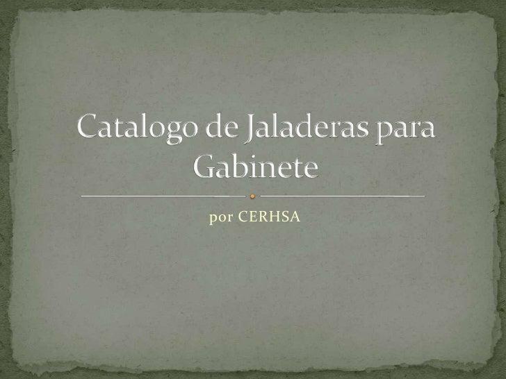 por CERHSA<br />Catalogo de Jaladeras para Gabinete<br />