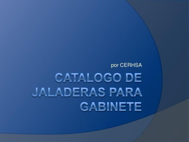 Catalogo de Jaladeras para Gabinete<br />por CERHSA<br />