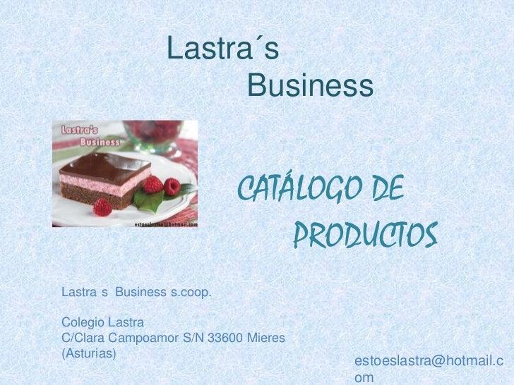 Lastra´sBusiness<br />CATÁLOGODE<br />PRODUCTOS<br />Lastra´s  Business s.coop.<br />Colegio Lastra<br />C/Clara Campoamor...