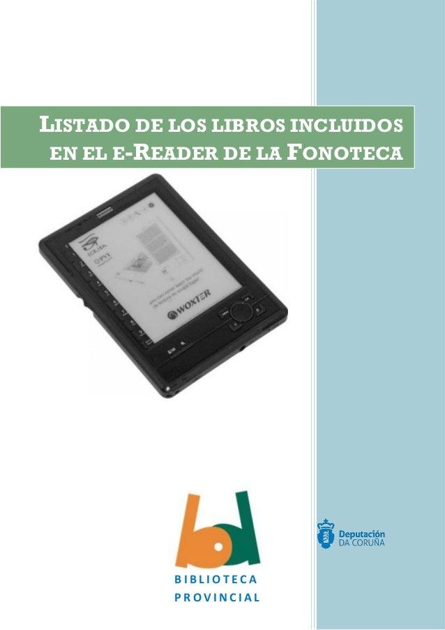 B I B L I O T E C A P R O V I N C I A L LISTADO DE LOS LIBROS INCLUIDOS EN EL E-READER DE LA FONOTECA