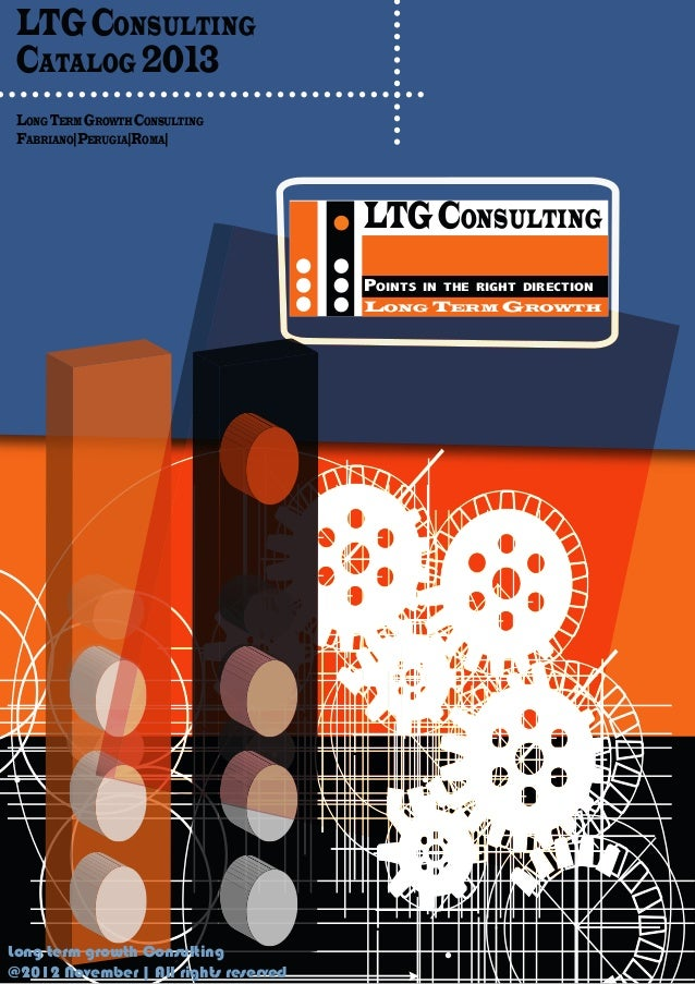 LTG CONSULTING CATALOG 2013 LONG TERM GROWTH CONSULTING FABRIANO|PERUGIA|ROMA|                                       LTG C...