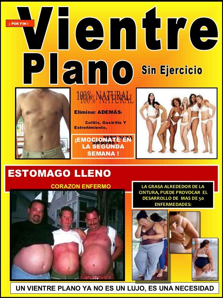 Vientre Sin Ejercicio 100%  NATURAL Plano UN VIENTRE PLANO YA NO ES UN LUJO, ES UNA NECESIDAD ESTOMAGO LLENO  CORAZON ENFE...