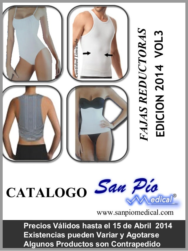 FAJAS REDUCTORAS EDICION 2014 VOL3  CATALOGO www.sanpiomedical.com Precios Válidos hasta el 15 de Abril 2014 Existencias p...
