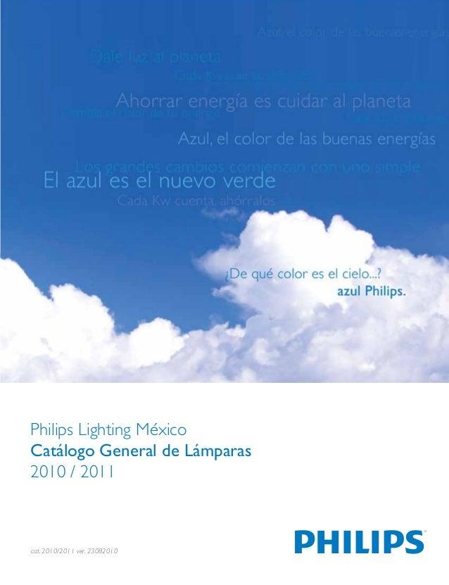 Philips Lighting México Catálogo General de Lámparas 2010 / 2011 cat. 2010/2011 ver. 23082010