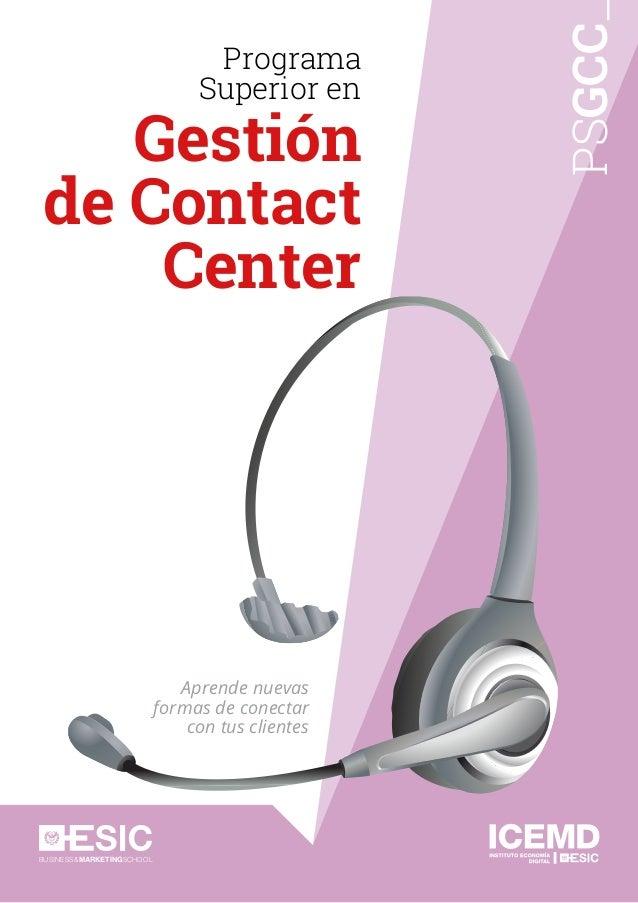 BUSINESS&MARKETINGSCHOOL Programa Superior en PSGCC Gestión de Contact Center Aprende nuevas formas de conectar con tus cl...