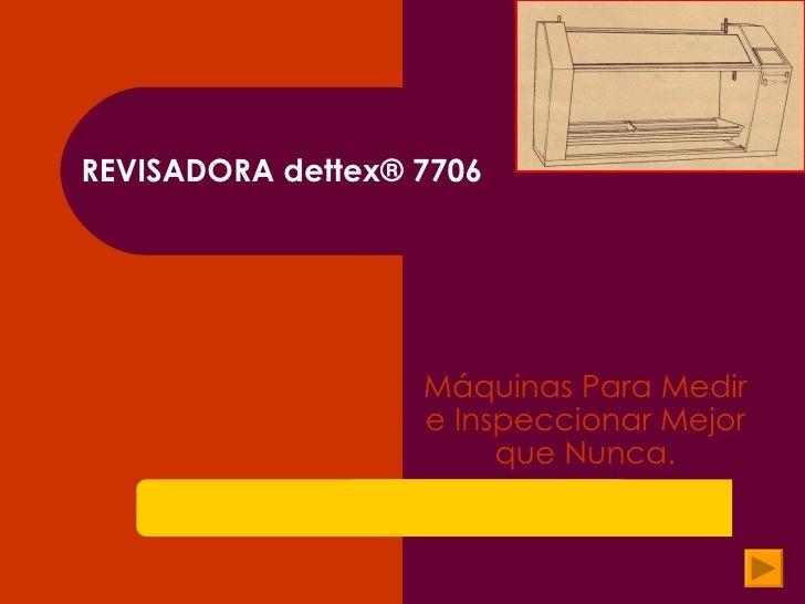 REVISADORA dettex ®  7706 Máquinas Para Medir e Inspeccionar Mejor que Nunca.