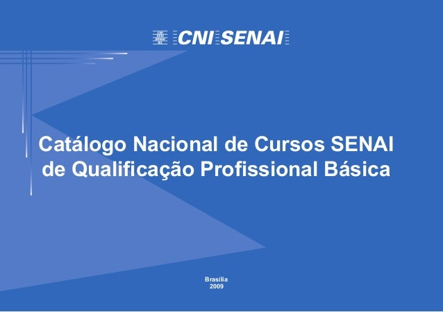 Catálogo Nacional de Cursos SENAIde Qualificação Profissional Básica                Brasília                 2009