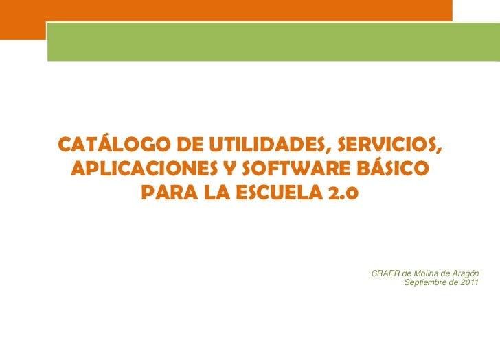 CATÁLOGO DE UTILIDADES, SERVICIOS, APLICACIONES Y SOFTWARE BÁSICO <br />PARA LA ESCUELA 2.0<br />CRAER de Molina de Aragón...