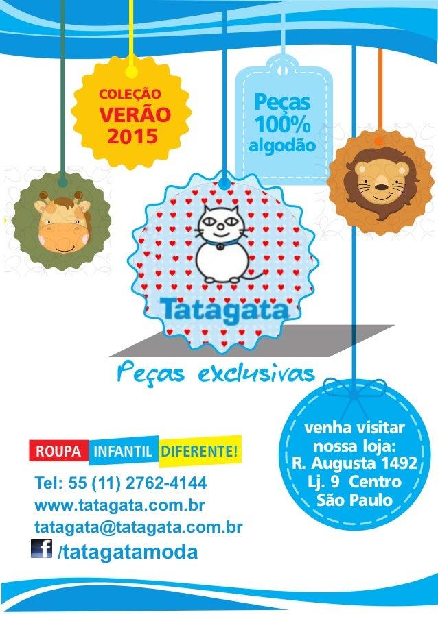 Tel: 55 (11) 2762-4144  www.tatagata.com.br  tatagata@tatagata.com.br  /tatagatamoda  Peças  100%  algodão  venha visitar ...