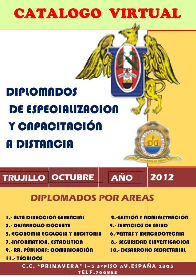 CATALOGO VIRTUALDIPLOMADOSDE ESPECIALIZACIONY CAPACITACIÓNA DISTANCIATRUJILLO OCTUBRE                   AÑO          2012 ...