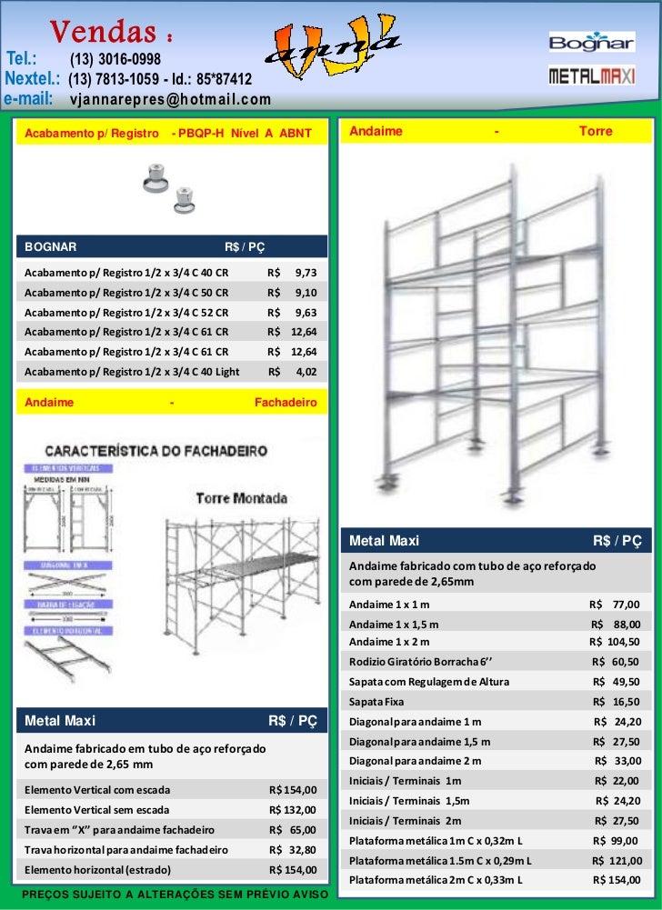Vendas :Tel.:    (13) 3016-0998Nextel.: (13) 7813-1059 - Id.: 85*87412e-mail: vjannarepres@hotmail.com   Acabamento p/ Reg...