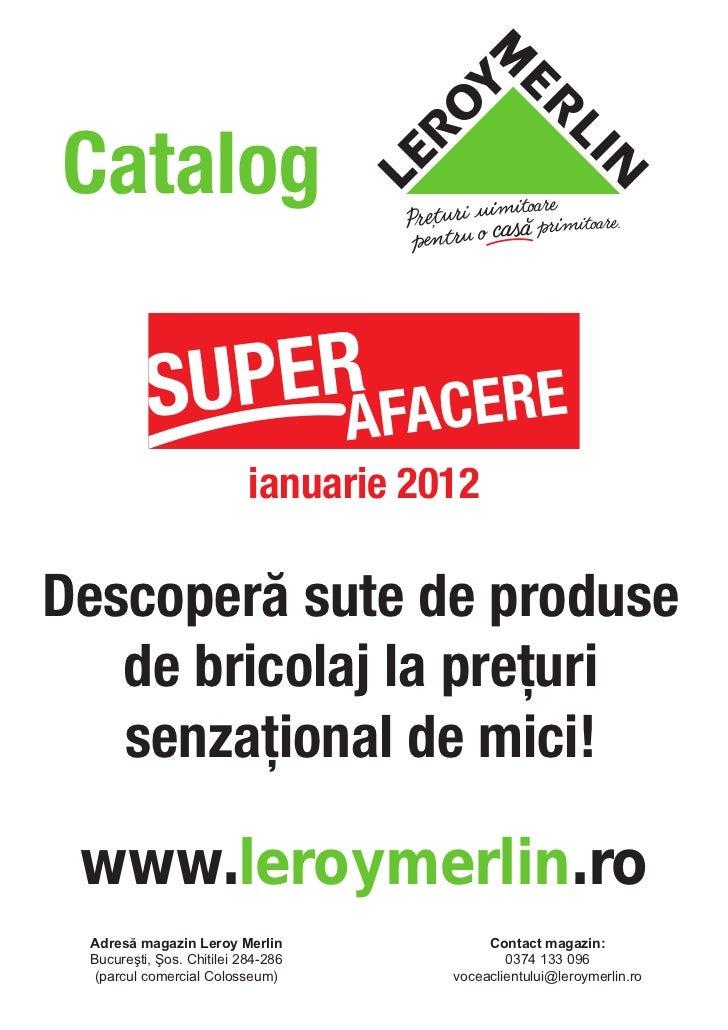 Catalog                           ianuarie 2012Descoperă sute de produse   de bricolaj la preţuri   senzaţional de mici! w...