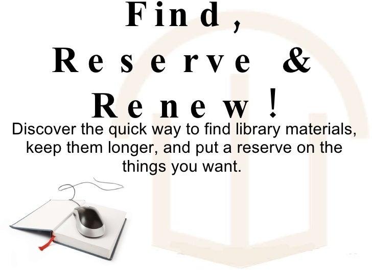 Find, Reserve & Renew!