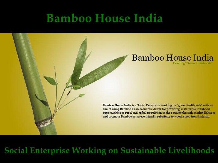 Bamboo House India     Social Enterprise Working on Sustainable Livelihoods