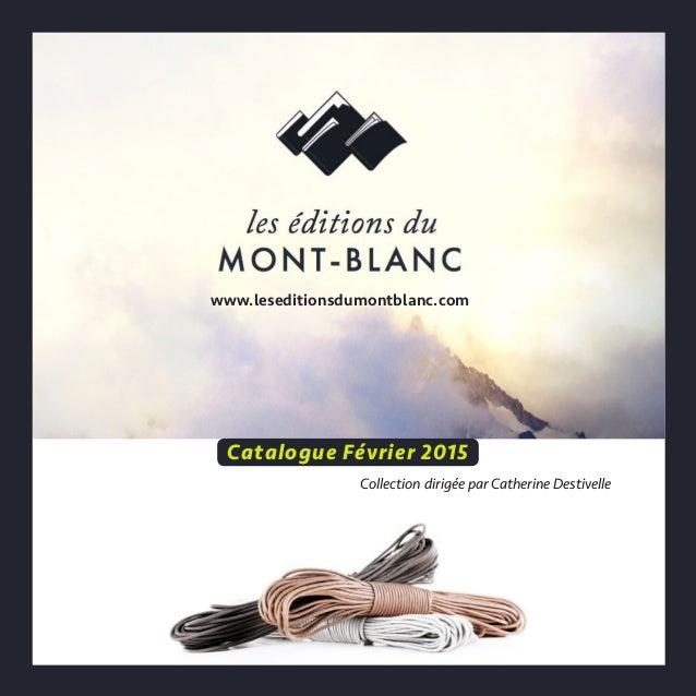 Catalogue Février 2015 Collection dirigée par Catherine Destivelle www.leseditionsdumontblanc.com