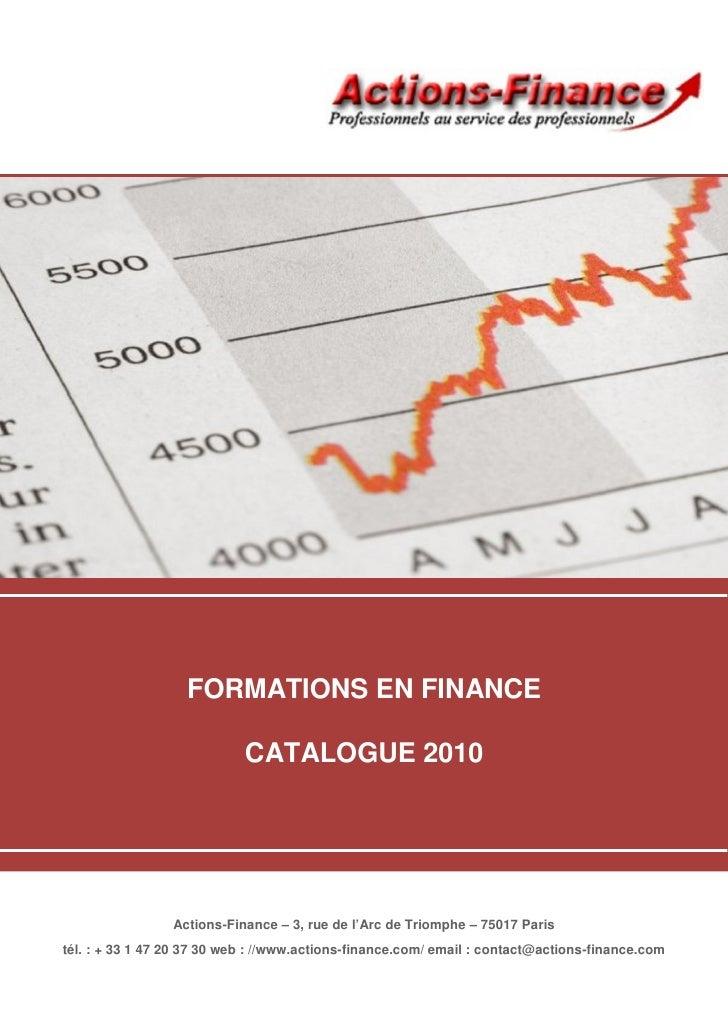 FORMATIONS EN FINANCE                              CATALOGUE 2010                      Actions-Finance – 3, rue de l'Arc d...