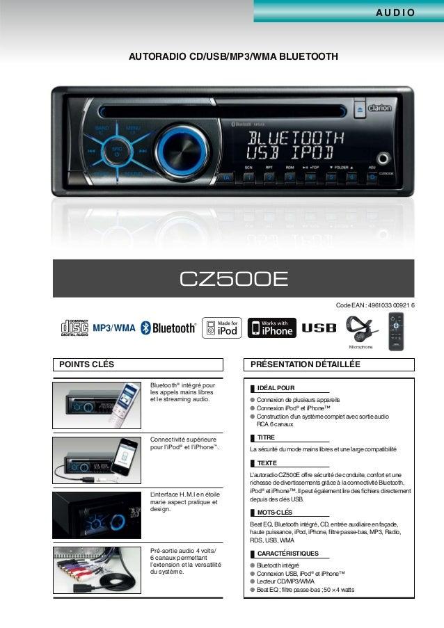 A U D I O AUTORADIO CD/USB/MP3/WMA BLUETOOTH CZ500E Code EAN : 4961033 00921 6 Microphone POINTS CLÉS PRÉSENTATION DÉTAILL...