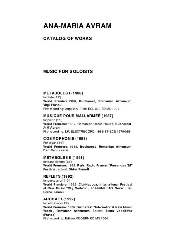 ANA-MARIA AVRAMCATALOG OF WORKSMUSIC FOR SOLOISTSMETABOLES I (1986)for flute (12')World Premiere:1986, Bucharest, Romanian...