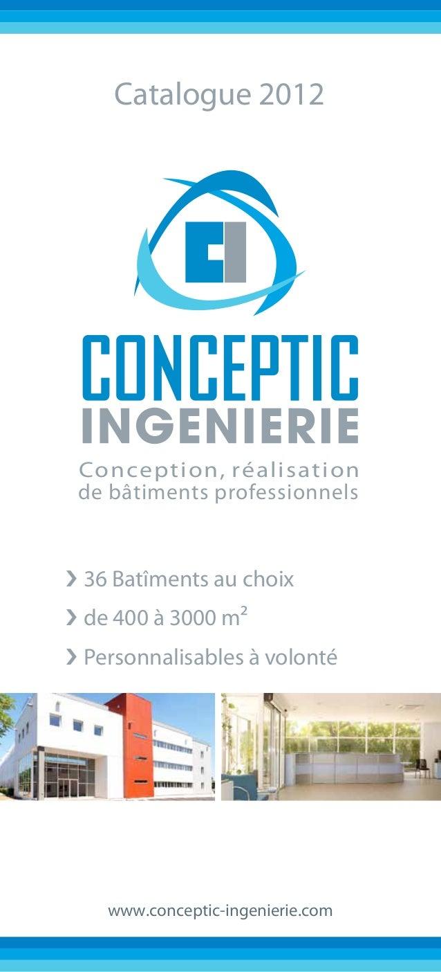 Catalogue 2012 Conception, réalisation de bâtiments professionnels›36 Batîments au choix›de 400 à 3000 m2›Personnalisab...