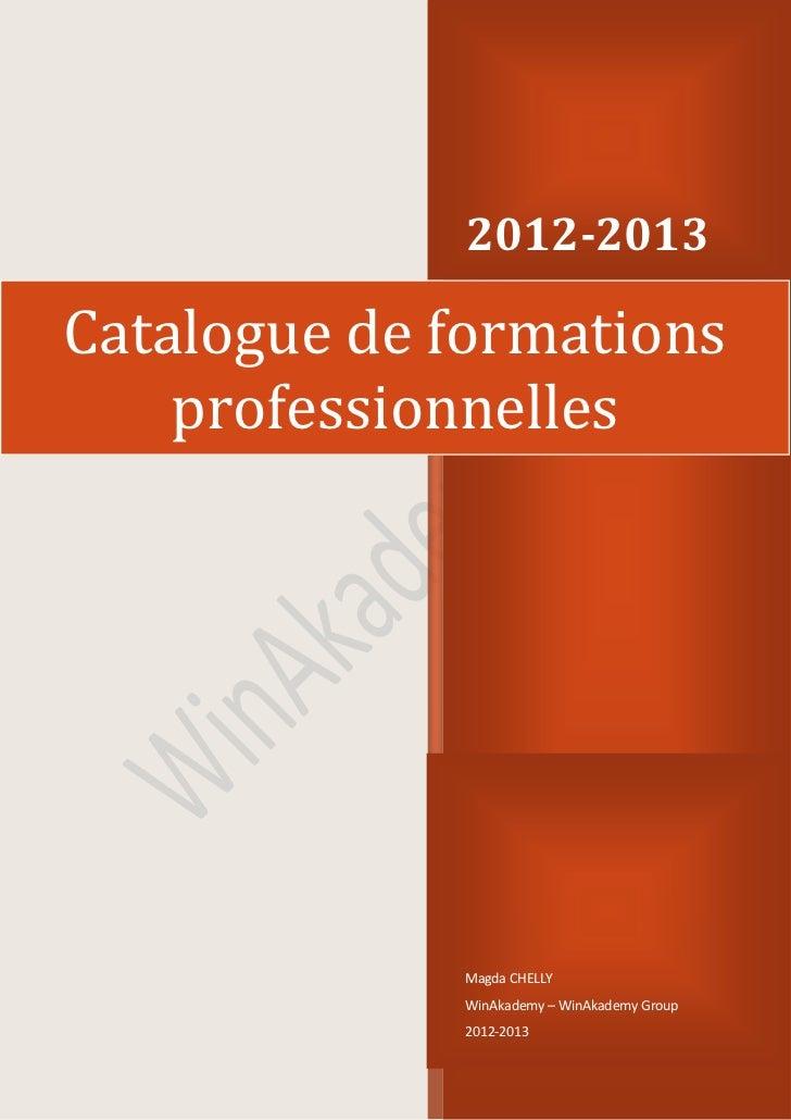 2012-2013Catalogue de formations    professionnelles             Magda CHELLY             WinAkademy – WinAkademy Group   ...