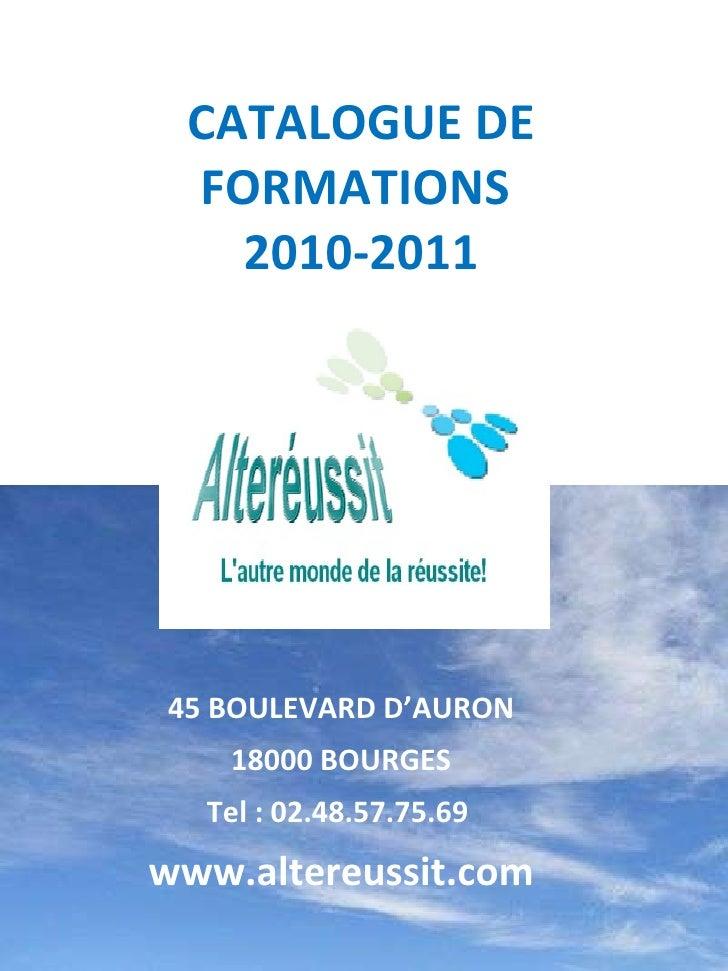 CATALOGUE DE FORMATIONS  2010-2011 Siège Social:  45 BOULEVARD D'AURON 18000 BOURGES Tel : 02.48.57.75.69  www.altereussit...