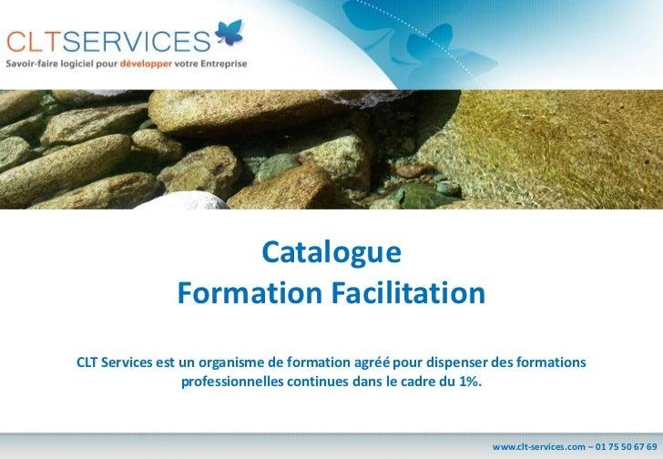Catalogue               Formation FacilitationCLT Services est un organisme de formation agréé pour dispenser des formatio...