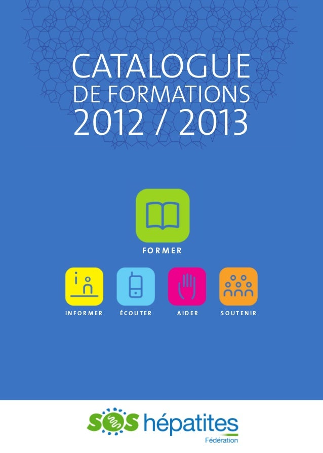 CATALOGUE DE FORMATIONS  2012 / 2013 FORMER  INFORMER  ÉCOUTER  AIDER  SOUTENIR