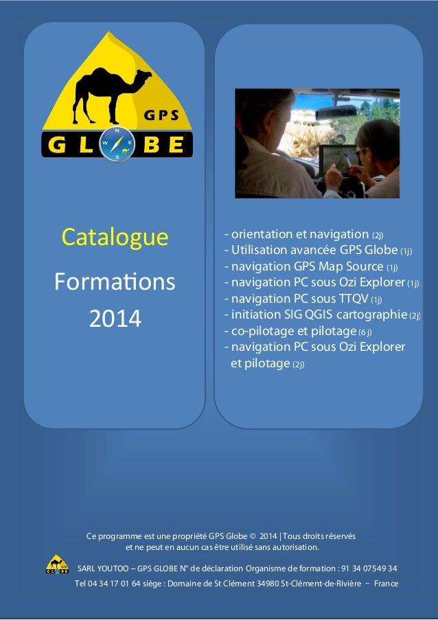 Catalogue Formations 2014 - - orientation et navigation (2j) - - Utilisation avancée GPS Globe (1j) - - navigation GPS Map...
