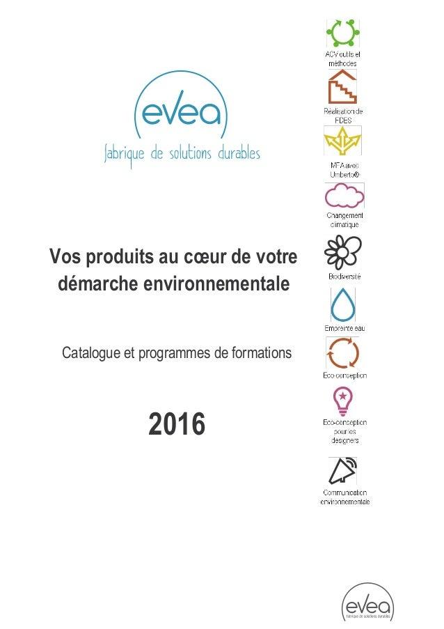 Vos produits au cœur de votre démarche environnementale Catalogue et programmes de formations 2016