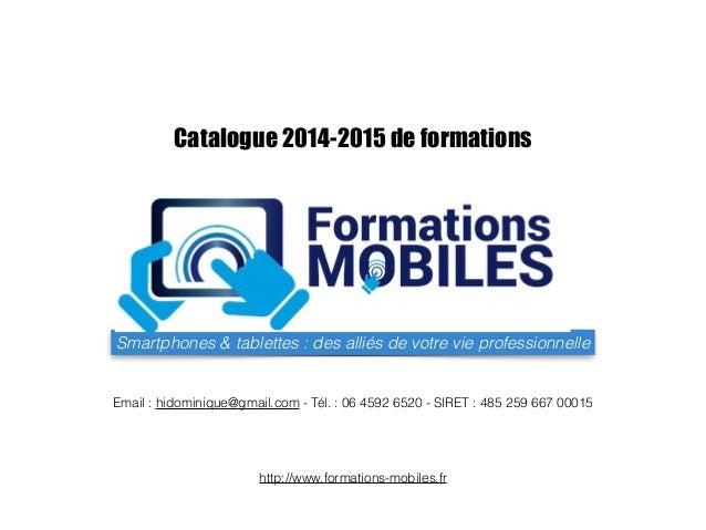 Catalogue 2014-2015 de formations  Smartphones & tablettes : des alliés de votre vie professionnelle  Email : hidominique@...