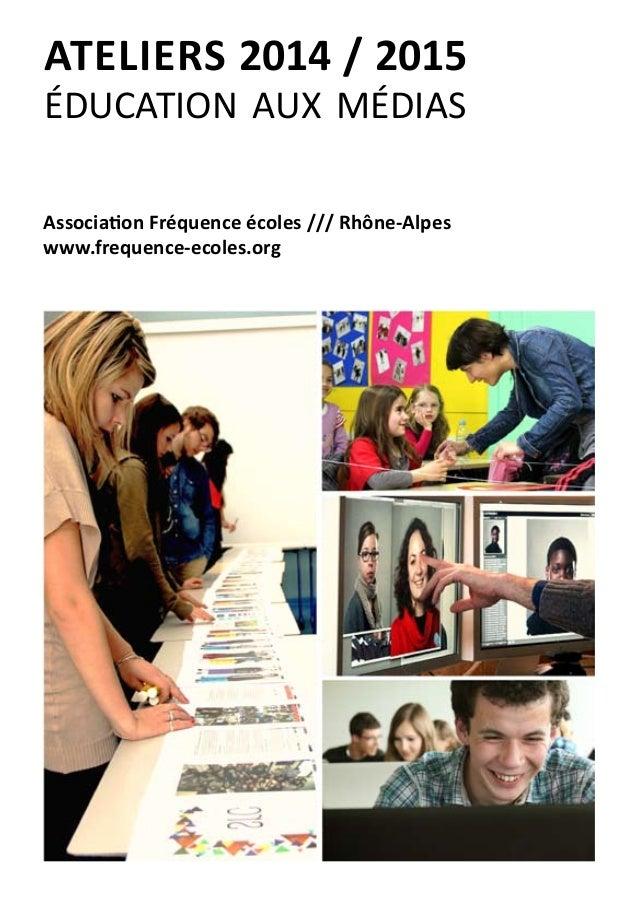 ATELIERS 2014 / 2015 éducation aux médias Association Fréquence écoles /// Rhône-Alpes www.frequence-ecoles.org