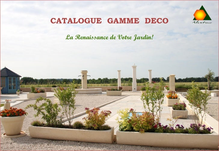 CATALOGUE GAMME DECO   La Renaissance de Votre Jardin!