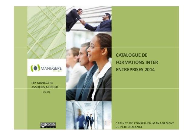 CATALOGUE DE FORMATIONS INTER ENTREPRISES 2014 Par MANEGERE ASSOCIES AFRIQUE 2014  CABINET DE CONSEIL EN MANAGEMENT DE PER...