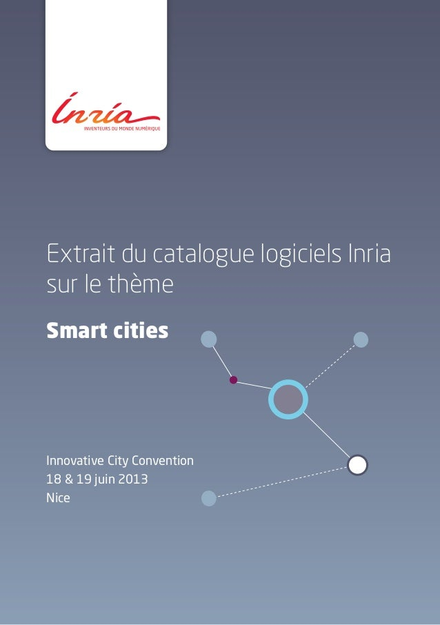 Extrait du catalogue logiciels Inria sur le thème Smart cities Innovative City Convention 18 & 19 juin 2013 Nice Smart cit...