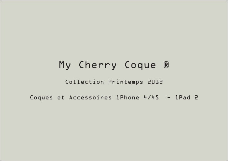 My Cherry Coque ®         Collection Printemps 2012Coques et Accessoires iPhone 4/4S    - iPad 2