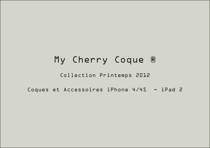 My Cherry Coque ®         Collection Printemps 2012Coques et Accessoires iPhone 4/4S    - iPad 2