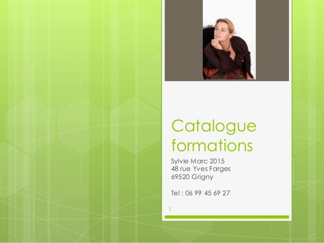 Catalogue formations Sylvie Marc 2015 48 rue Yves Farges 69520 Grigny Tel : 06 99 45 69 27 1