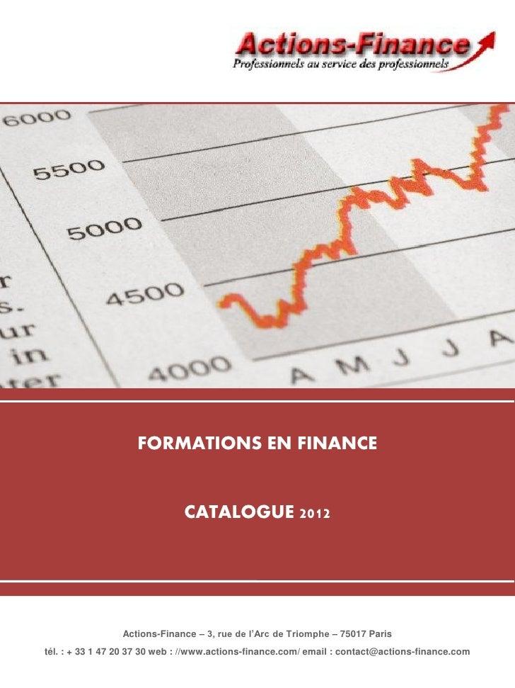 FORMATIONS EN FINANCE                              CATALOGUE 2012                 Actions-Finance – 3, rue de l'Arc de Tri...