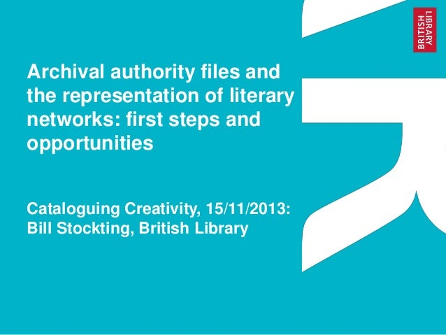 Archival authority files and the representation of literary networks: first steps and opportunities Cataloguing Creativity...
