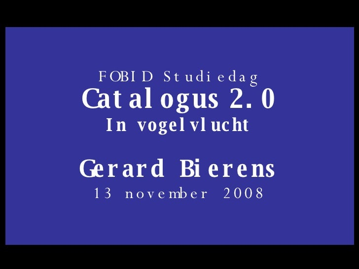 FOBID Studiedag Catalogus   2.0 In vogelvlucht Gerard Bierens 13 november 2008