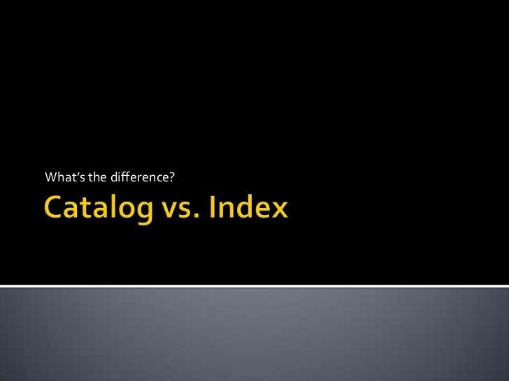 Catalog vs Index