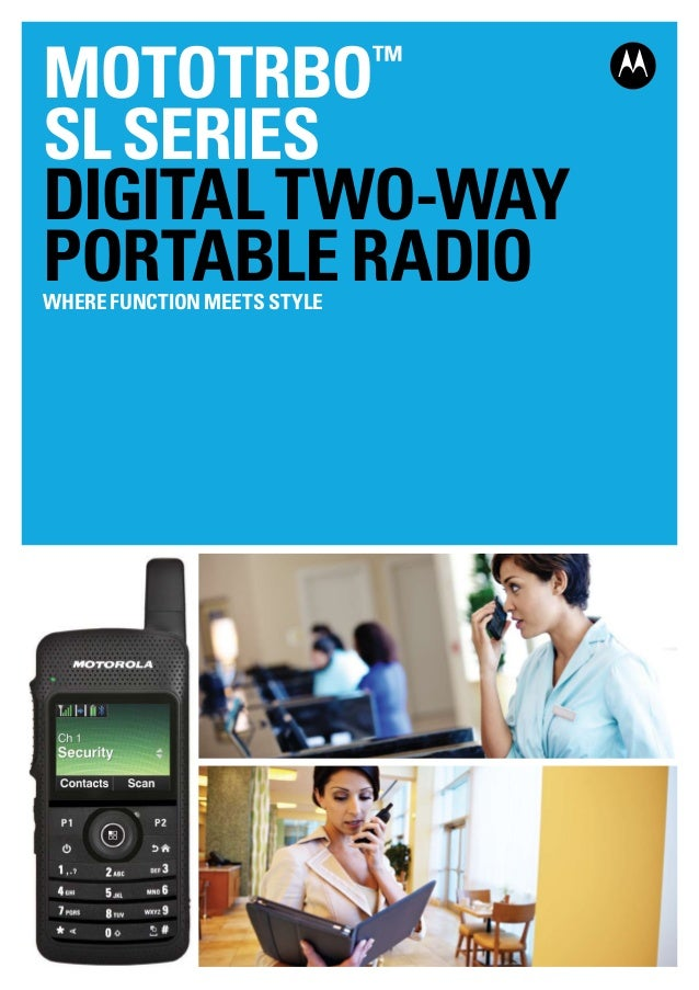 MOTOTRBO™ SLSERIES DigitalTwo-way PortableRadioWherefunctionmeetsstyle