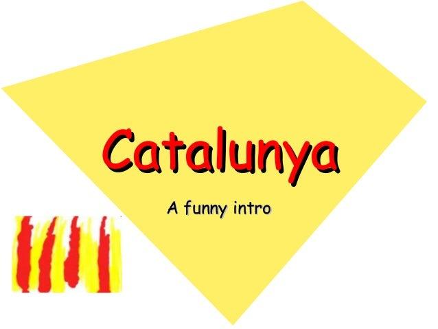 CatalunyaCatalunya A funny introA funny intro