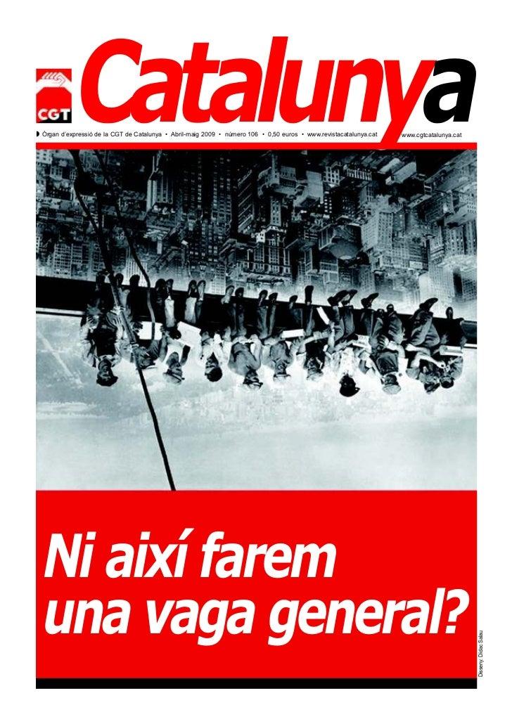CatalunyaZ Òrgan d'expressió de la CGT de Catalunya • Abril-maig 2009 • número 106 • 0,50 euros • www.revistacatalunya.cat...