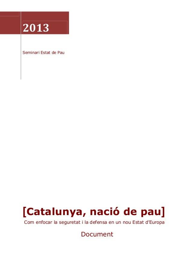 2013 Seminari Estat de Pau  [Catalunya, nació de pau] Com enfocar la seguretat i la defensa en un nou Estat d'Europa  Docu...